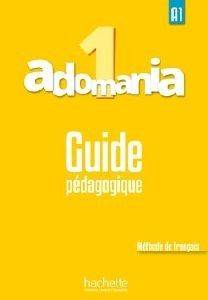 ADOMANIA 1 A1 GUIDE PEDAGOGIQUE